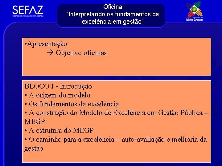"""Oficina """"Interpretando os fundamentos da excelência em gestão"""" • Apresentação Objetivo oficinas BLOCO I"""