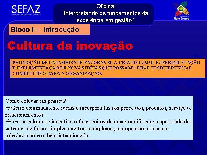 """Oficina """"Interpretando os fundamentos da excelência em gestão"""" Bloco I – Introdução Cultura da"""