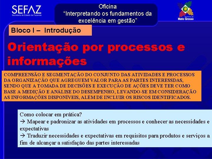 """Oficina """"Interpretando os fundamentos da excelência em gestão"""" Bloco I – Introdução Orientação por"""