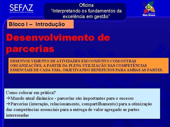 """Oficina """"Interpretando os fundamentos da excelência em gestão"""" Bloco I – Introdução Desenvolvimento de"""