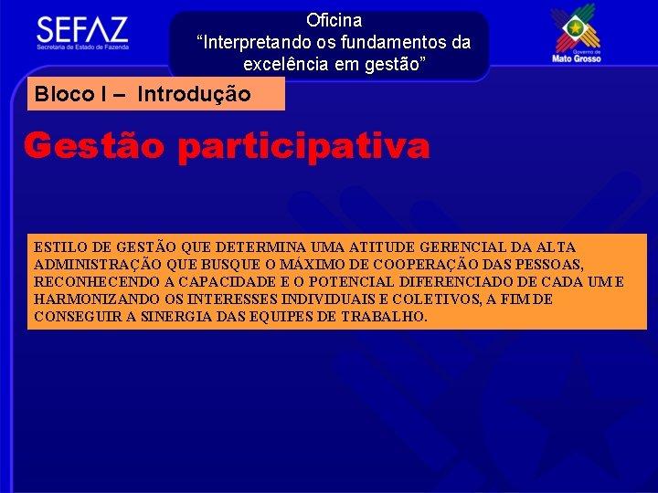 """Oficina """"Interpretando os fundamentos da excelência em gestão"""" Bloco I – Introdução Gestão participativa"""