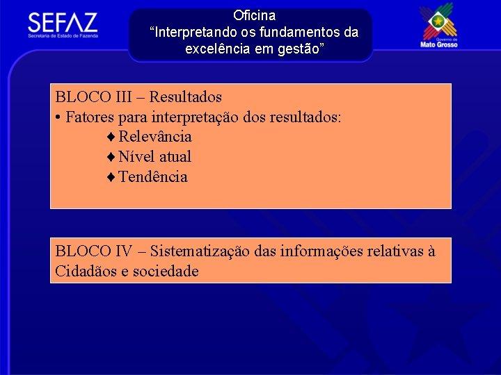 """Oficina """"Interpretando os fundamentos da excelência em gestão"""" BLOCO III – Resultados • Fatores"""