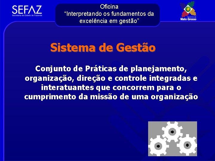 """Oficina """"Interpretando os fundamentos da excelência em gestão"""" Sistema de Gestão Conjunto de Práticas"""