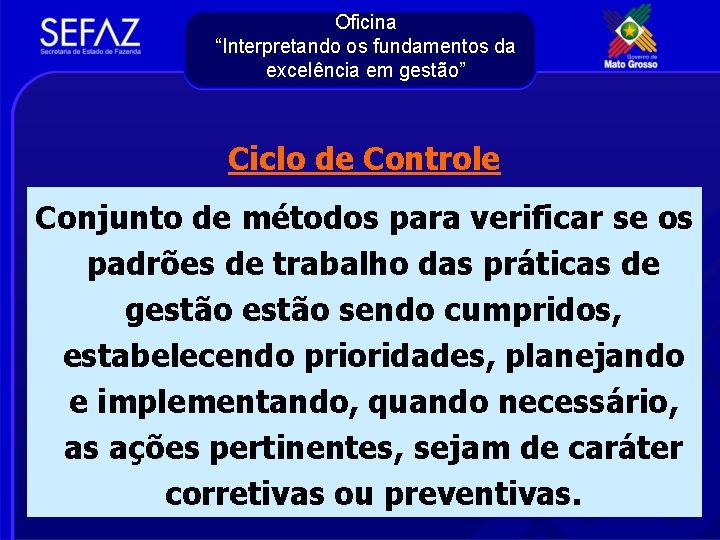 """Oficina """"Interpretando os fundamentos da excelência em gestão"""" Ciclo de Controle Conjunto de métodos"""