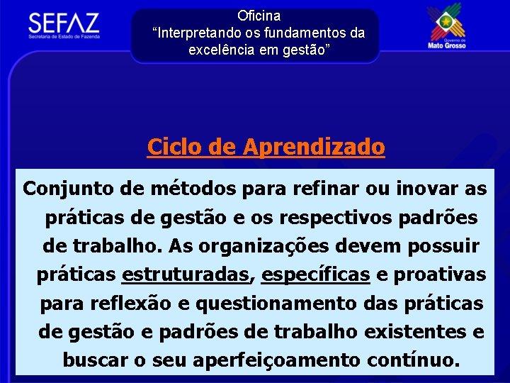 """Oficina """"Interpretando os fundamentos da excelência em gestão"""" Ciclo de Aprendizado Conjunto de métodos"""