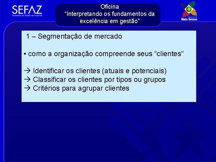 """Oficina """"Interpretando os fundamentos da excelência em gestão"""" 1 – Segmentação de mercado •"""