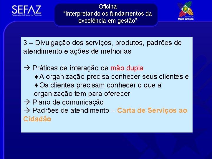 """Oficina """"Interpretando os fundamentos da excelência em gestão"""" 3 – Divulgação dos serviços, produtos,"""