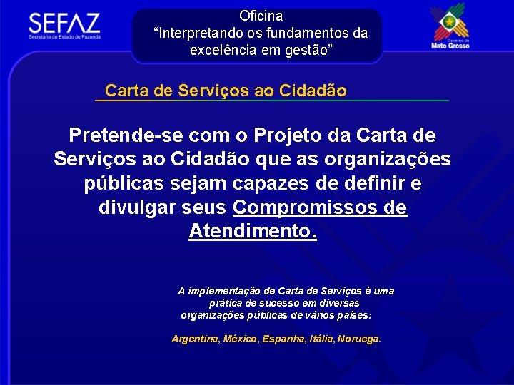 """Oficina """"Interpretando os fundamentos da excelência em gestão"""" Carta de Serviços ao Cidadão Pretende-se"""