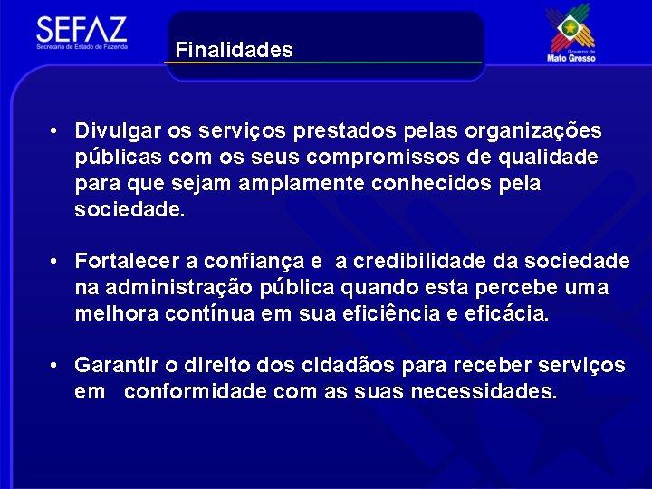 Finalidades • Divulgar os serviços prestados pelas organizações públicas com os seus compromissos de
