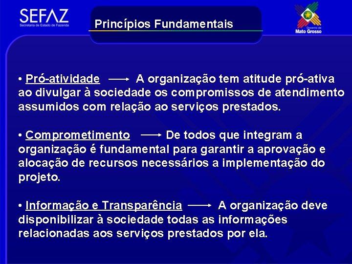 Princípios Fundamentais • Pró-atividade A organização tem atitude pró-ativa ao divulgar à sociedade os