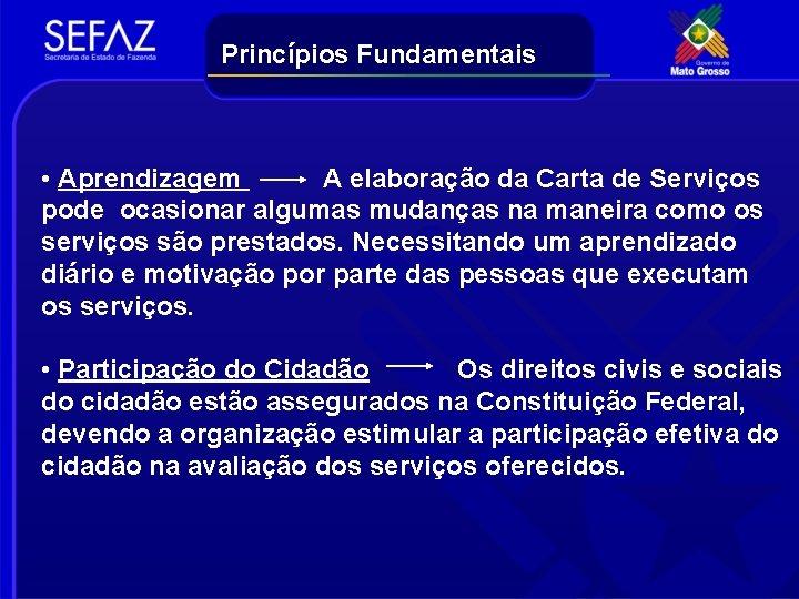 Princípios Fundamentais • Aprendizagem A elaboração da Carta de Serviços pode ocasionar algumas mudanças