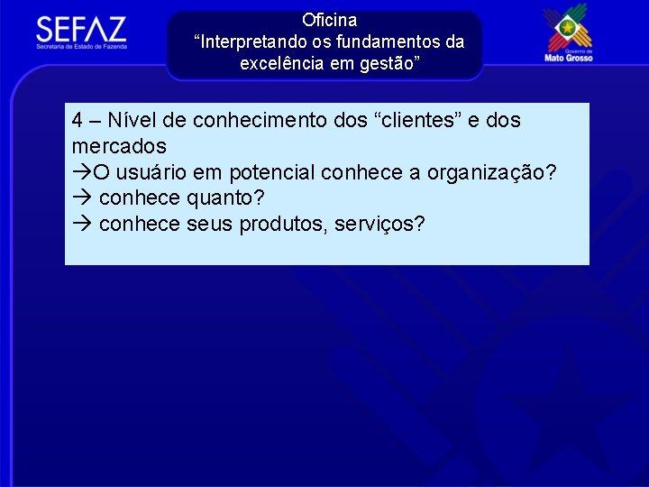 """Oficina """"Interpretando os fundamentos da excelência em gestão"""" 4 – Nível de conhecimento dos"""