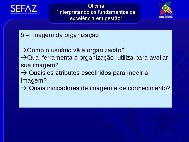 """Oficina """"Interpretando os fundamentos da excelência em gestão"""" 5 – Imagem da organização Como"""