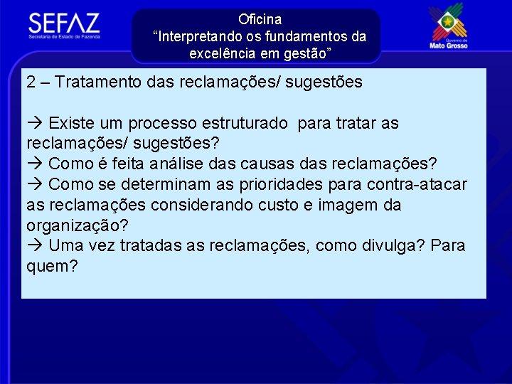 """Oficina """"Interpretando os fundamentos da excelência em gestão"""" 2 – Tratamento das reclamações/ sugestões"""