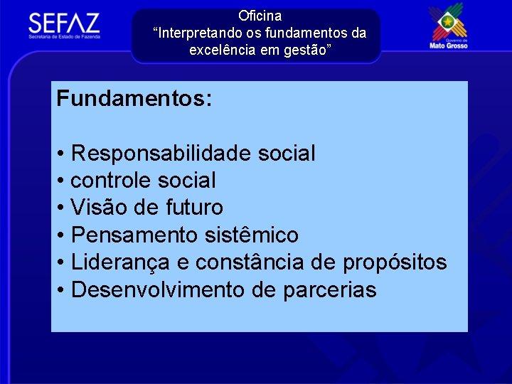 """Oficina """"Interpretando os fundamentos da excelência em gestão"""" Fundamentos: • Responsabilidade social • controle"""