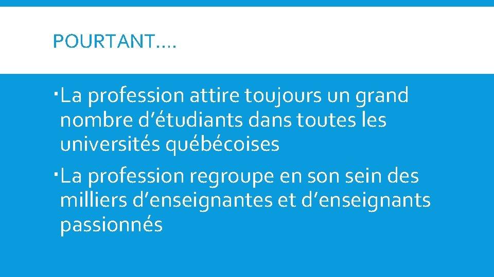 POURTANT…. La profession attire toujours un grand nombre d'étudiants dans toutes les universités québécoises