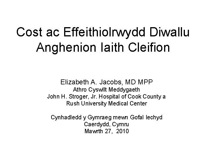 Cost ac Effeithiolrwydd Diwallu Anghenion Iaith Cleifion Elizabeth A. Jacobs, MD MPP Athro Cyswllt