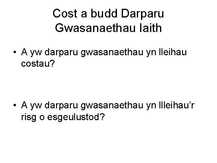 Cost a budd Darparu Gwasanaethau Iaith • A yw darparu gwasanaethau yn lleihau costau?