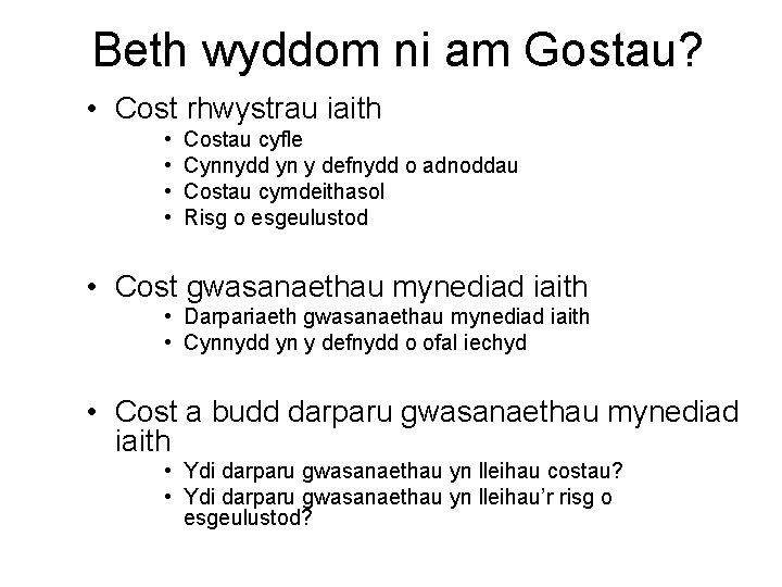Beth wyddom ni am Gostau? • Cost rhwystrau iaith • • Costau cyfle Cynnydd