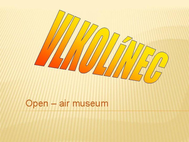 Open – air museum