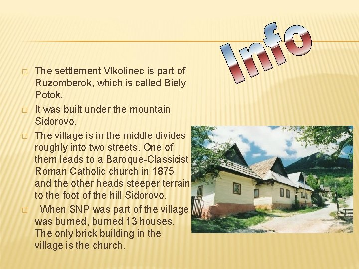 � � The settlement Vlkolínec is part of Ruzomberok, which is called Biely Potok.