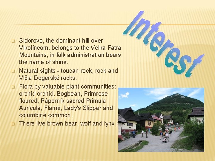 � � Sidorovo, the dominant hill over Vlkolíncom, belongs to the Velka Fatra Mountains,