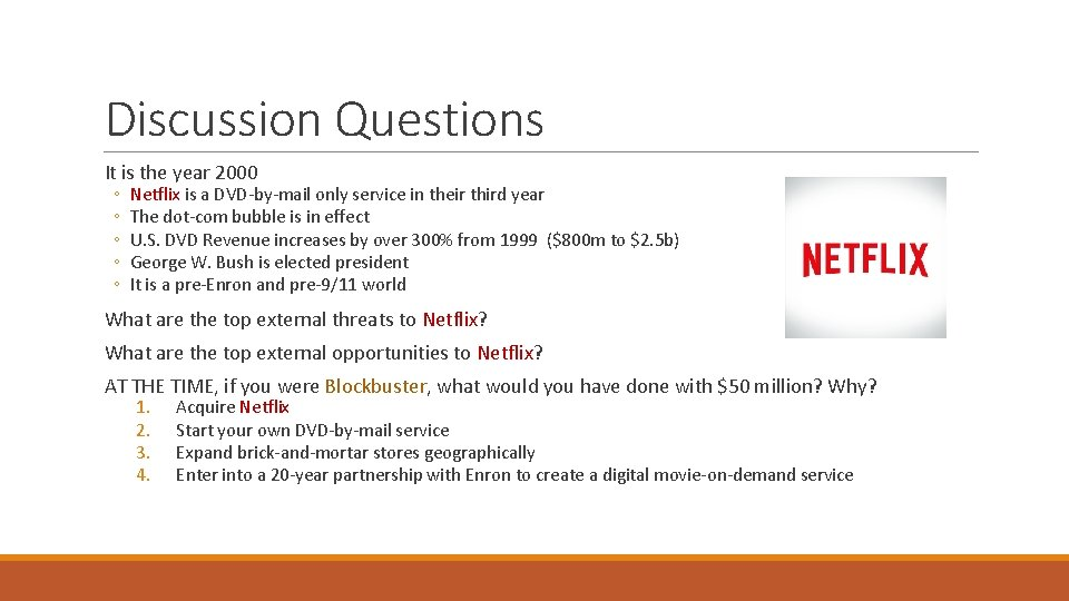 Discussion Questions It is the year 2000 ◦ ◦ ◦ Netflix is a DVD-by-mail