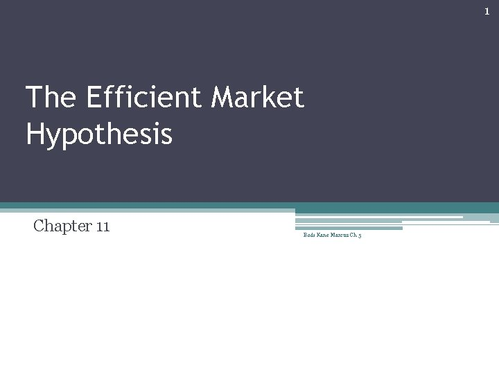 1 The Efficient Market Hypothesis Chapter 11 Bodi Kane Marcus Ch 5