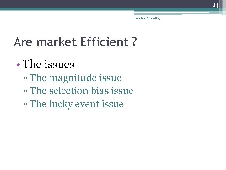 14 Bodi Kane Marcus Ch 5 Are market Efficient ? • The issues ▫