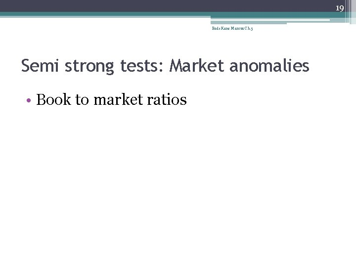 19 Bodi Kane Marcus Ch 5 Semi strong tests: Market anomalies • Book to