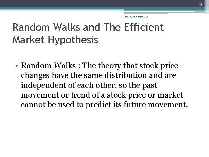 2 Bodi Kane Marcus Ch 5 Random Walks and The Efficient Market Hypothesis •