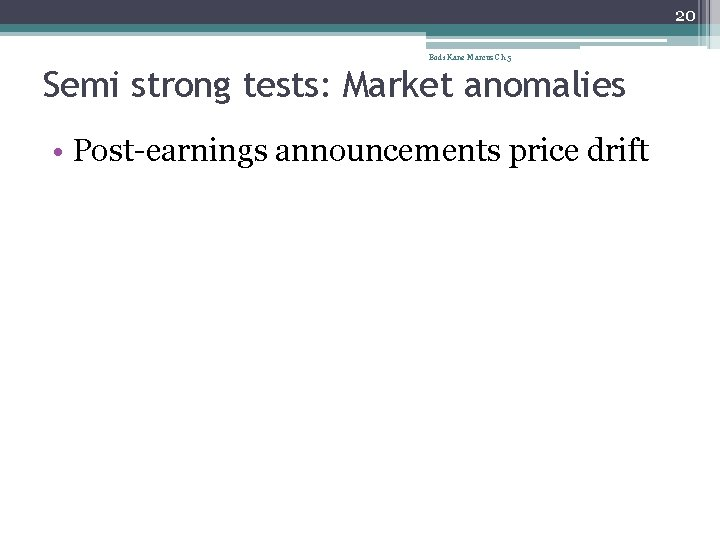 20 Bodi Kane Marcus Ch 5 Semi strong tests: Market anomalies • Post-earnings announcements