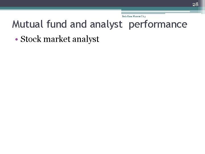 28 Bodi Kane Marcus Ch 5 Mutual fund analyst performance • Stock market analyst
