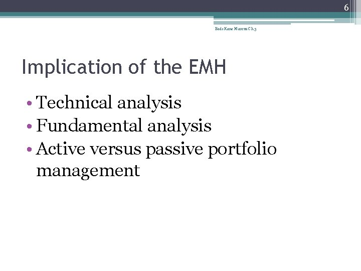 6 Bodi Kane Marcus Ch 5 Implication of the EMH • Technical analysis •
