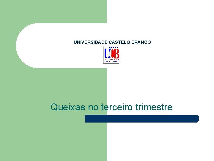 UNIVERSIDADE CASTELO BRANCO Queixas no terceiro trimestre
