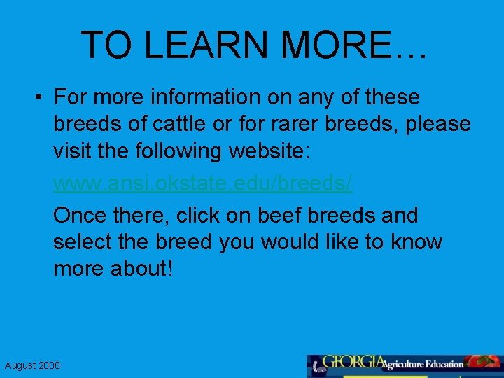 TO LEARN MORE… • For more information on any of these breeds of cattle