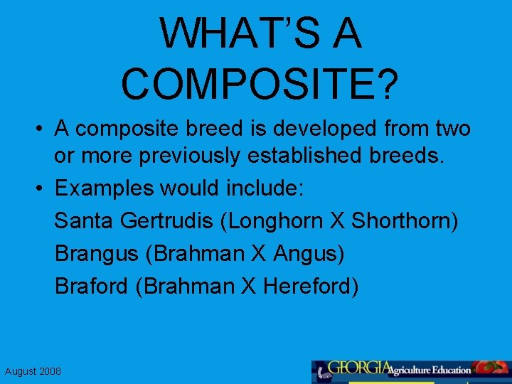 WHAT'S A COMPOSITE? • A composite breed is developed from two or more previously