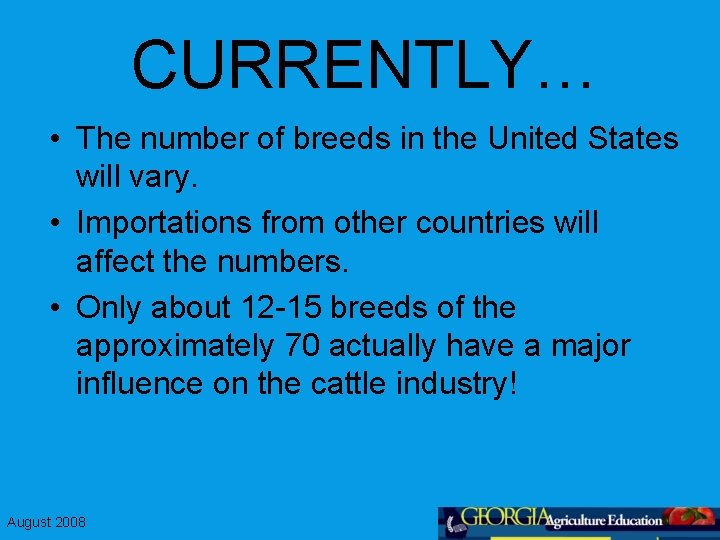 CURRENTLY… • The number of breeds in the United States will vary. • Importations