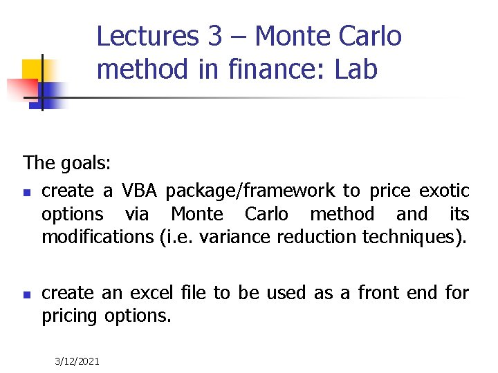 Lectures 3 – Monte Carlo method in finance: Lab The goals: n create a