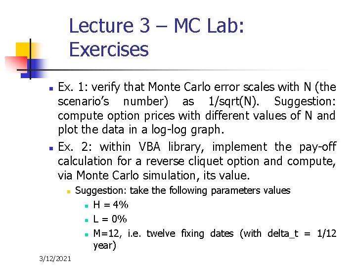 Lecture 3 – MC Lab: Exercises n n Ex. 1: verify that Monte Carlo