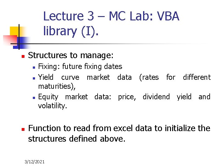 Lecture 3 – MC Lab: VBA library (I). n Structures to manage: n n