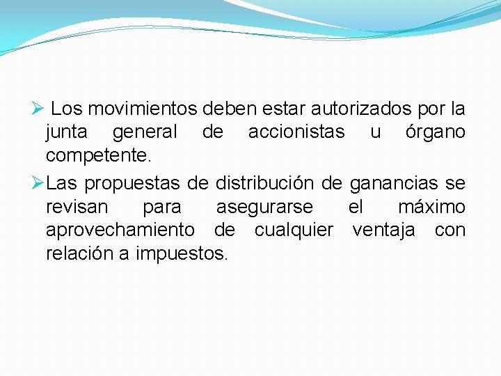 Ø Los movimientos deben estar autorizados por la junta general de accionistas u órgano