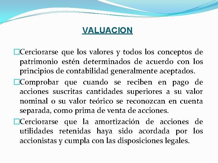 VALUACION �Cerciorarse que los valores y todos los conceptos de patrimonio estén determinados de
