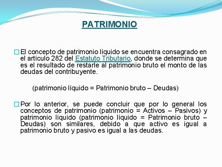 PATRIMONIO �El concepto de patrimonio líquido se encuentra consagrado en el artículo 282 del