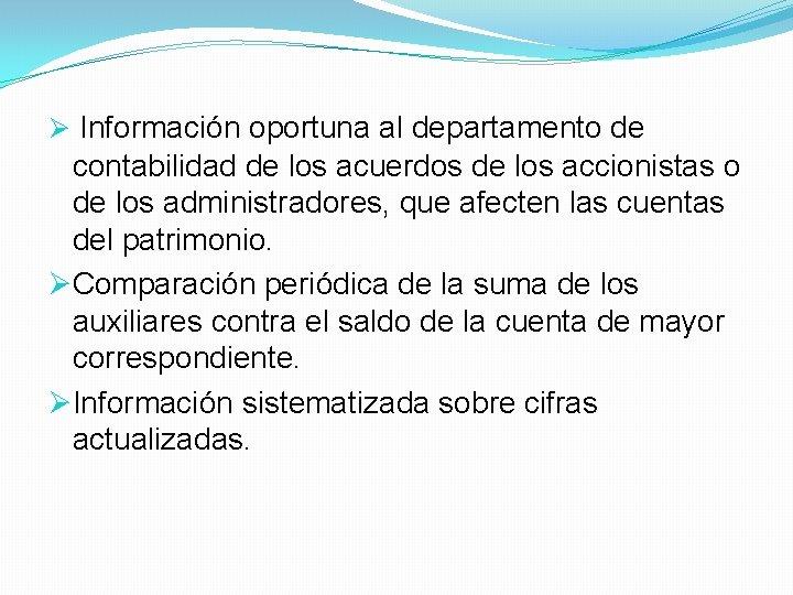 Ø Información oportuna al departamento de contabilidad de los acuerdos de los accionistas o