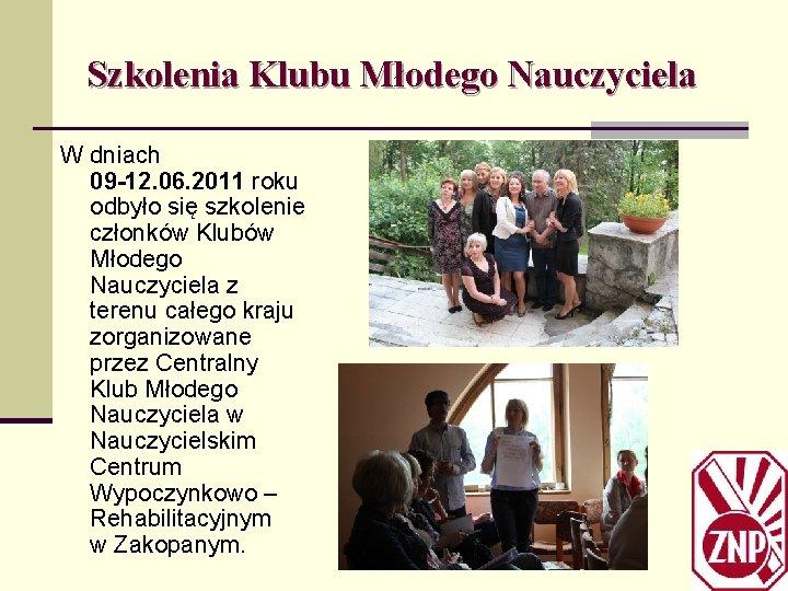 Szkolenia Klubu Młodego Nauczyciela W dniach 09 -12. 06. 2011 roku odbyło się szkolenie
