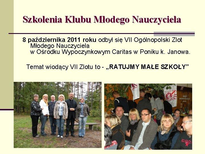 Szkolenia Klubu Młodego Nauczyciela 8 października 2011 roku odbył się VII Ogólnopolski Zlot Młodego