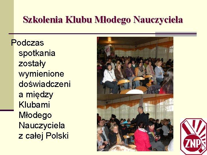 Szkolenia Klubu Młodego Nauczyciela Podczas spotkania zostały wymienione doświadczeni a między Klubami Młodego Nauczyciela