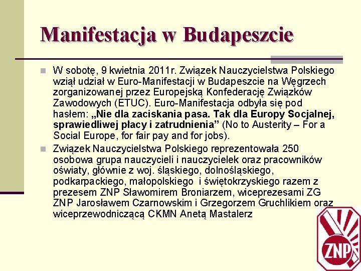 Manifestacja w Budapeszcie n W sobotę, 9 kwietnia 2011 r. Związek Nauczycielstwa Polskiego wziął