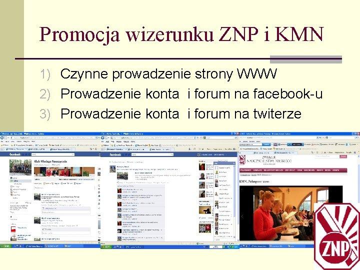 Promocja wizerunku ZNP i KMN 1) Czynne prowadzenie strony WWW 2) Prowadzenie konta i